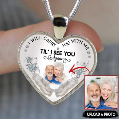 Personalized Memorial Necklace I Will Carry You With Me Til' I See You Again Customize Photo Necklace